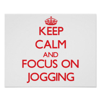 Keep Calm and focus on Jogging Poster