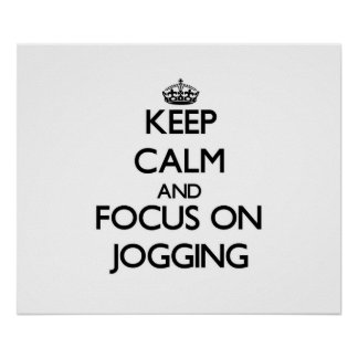 Keep Calm and focus on Jogging Posters