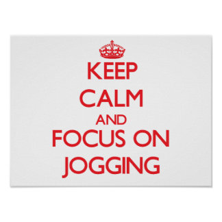 Keep Calm and focus on Jogging Print