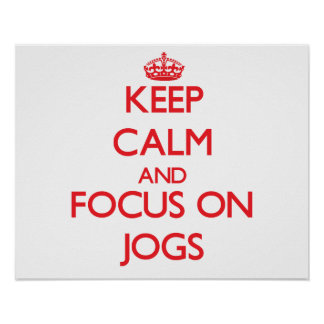 Keep Calm and focus on Jogs Poster