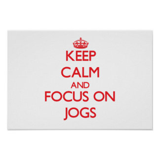 Keep Calm and focus on Jogs Posters