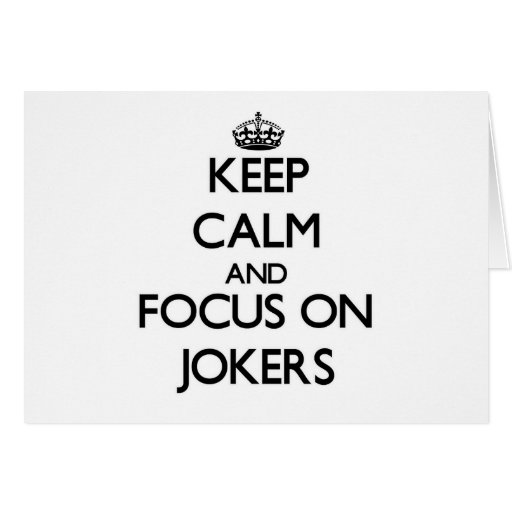 Keep Calm and focus on Jokers Cards
