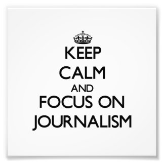 Keep Calm and focus on Journalism Photo