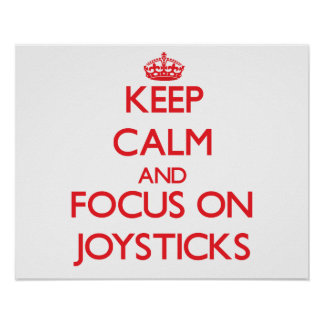 Keep Calm and focus on Joysticks Posters