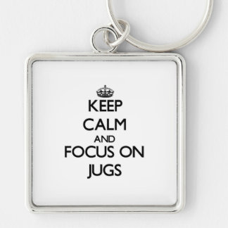 Keep Calm and focus on Jugs Key Chain