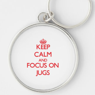 Keep Calm and focus on Jugs Keychains