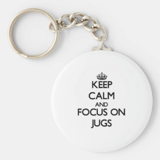 Keep Calm and focus on Jugs Keychain
