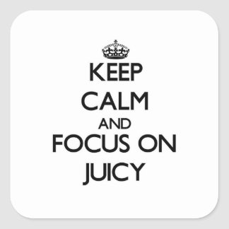 Keep Calm and focus on Juicy Square Sticker