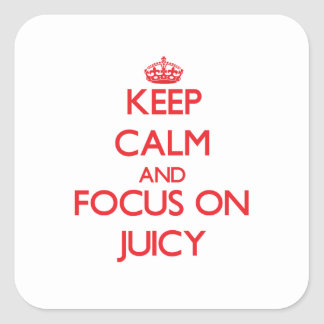 Keep Calm and focus on Juicy Stickers