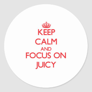 Keep Calm and focus on Juicy Round Sticker