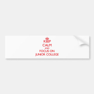 Keep Calm and focus on Junior College Bumper Stickers