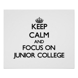 Keep Calm and focus on Junior College Poster