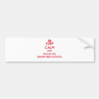 Keep Calm and focus on Junior High School Bumper Stickers