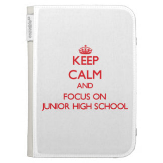 Keep Calm and focus on Junior High School Kindle 3 Case