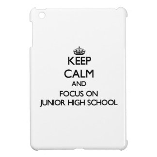 Keep Calm and focus on Junior High School Case For The iPad Mini