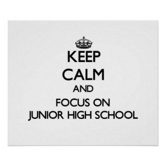 Keep Calm and focus on Junior High School Posters