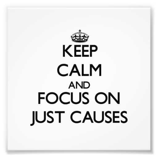 Keep Calm and focus on Just Causes Photo Art