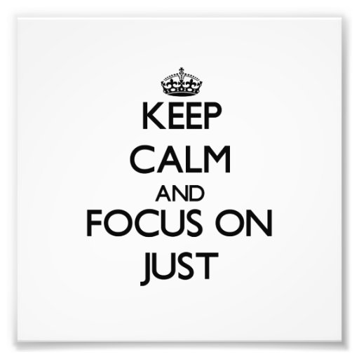 Keep Calm and focus on Just Photo