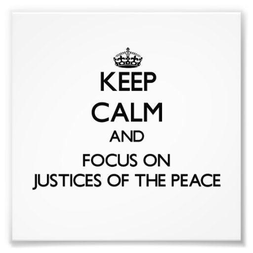 Keep Calm and focus on Justices Of The Peace Photo