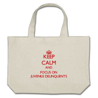 Keep Calm and focus on Juvenile Delinquents Canvas Bags