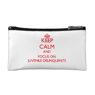 Keep Calm and focus on Juvenile Delinquents Cosmetic Bags
