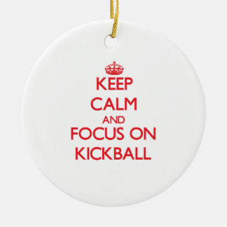Keep Calm and focus on Kickball Christmas Ornament