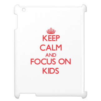 Keep Calm and focus on Kids Cover For The iPad