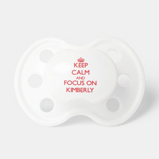 Keep Calm and focus on Kimberly Baby Pacifier