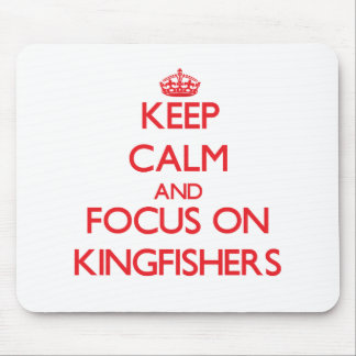 Keep Calm and focus on Kingfishers Mouse Pad