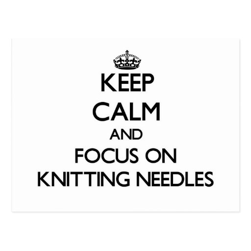 Keep Calm and focus on Knitting Needles Postcard