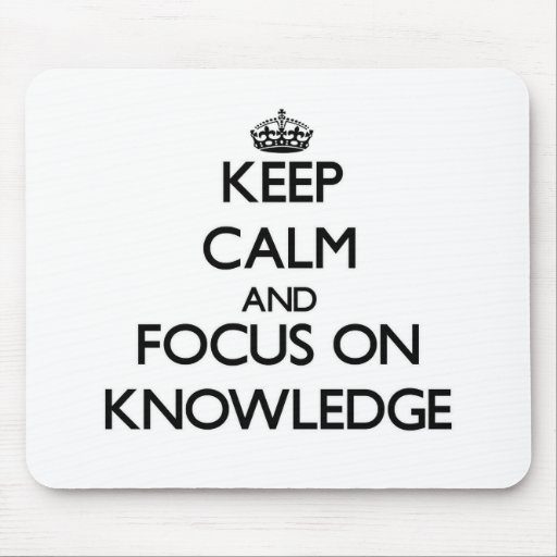 Keep Calm and focus on Knowledge Mousepad