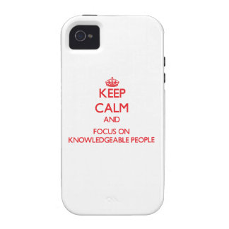Keep Calm and focus on Knowledgeable People Vibe iPhone 4 Case