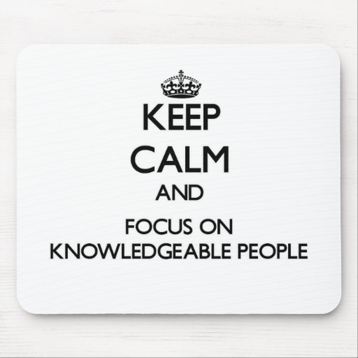 Keep Calm and focus on Knowledgeable People Mousepad