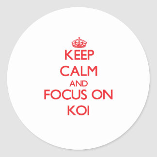 Keep calm and focus on Koi Round Stickers