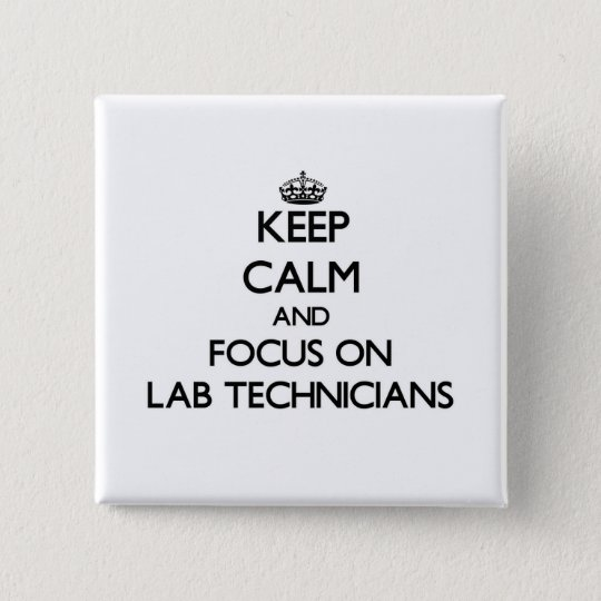 Keep Calm and focus on Lab Technicians 15 Cm Square Badge