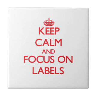 Keep Calm and focus on Labels Tiles