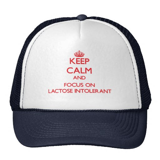 Keep Calm and focus on Lactose Intolerant Trucker Hats