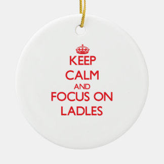 Keep Calm and focus on Ladles Christmas Ornament