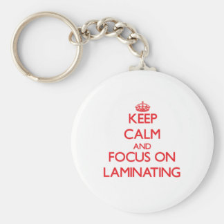 Keep Calm and focus on Laminating Basic Round Button Key Ring