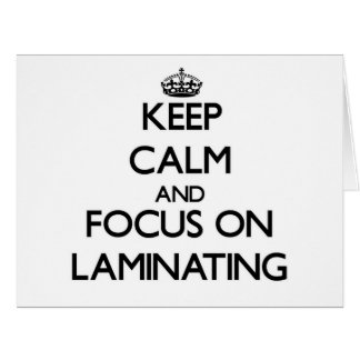 Keep Calm and focus on Laminating Card