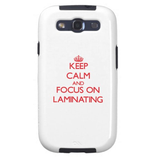 Keep Calm and focus on Laminating Galaxy SIII Cases