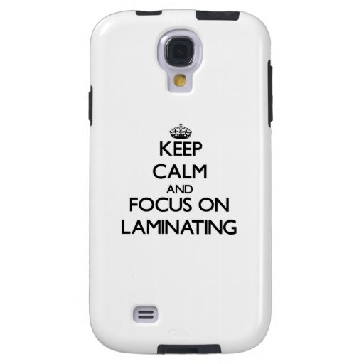 Keep Calm and focus on Laminating Galaxy S4 Case