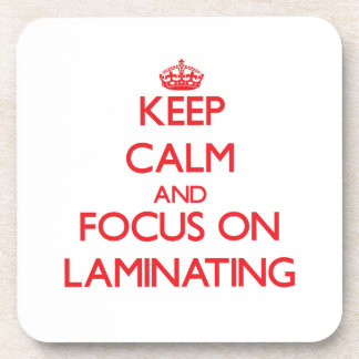Keep Calm and focus on Laminating Coaster