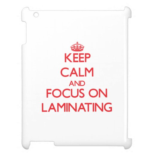 Keep Calm and focus on Laminating Cover For The iPad 2 3 4