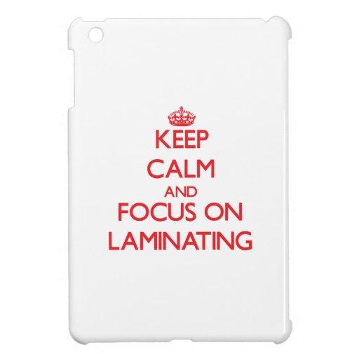 Keep Calm and focus on Laminating iPad Mini Case
