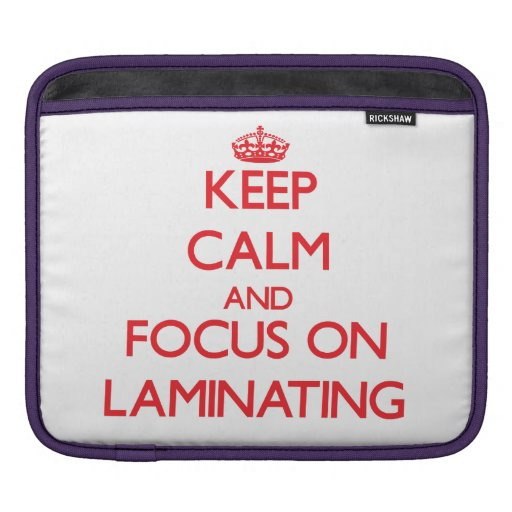Keep Calm and focus on Laminating Sleeves For iPads