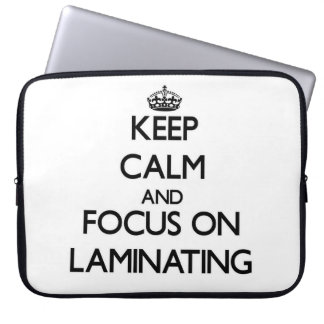 Keep Calm and focus on Laminating Laptop Computer Sleeve