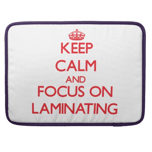 Keep Calm and focus on Laminating MacBook Pro Sleeves