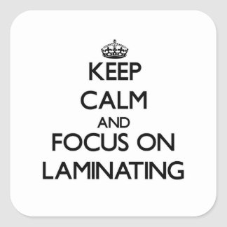 Keep Calm and focus on Laminating Square Sticker