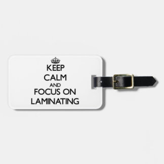 Keep Calm and focus on Laminating Tags For Bags